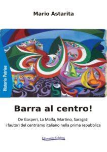 """""""Barra al centro"""" Il nuovo libro di Mario Astarita sulla Storia del centrismo italiano nella prima repubblica"""