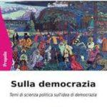 """""""Sulla democrazia. Temi di scienza politica sull'idea di democrazia"""""""